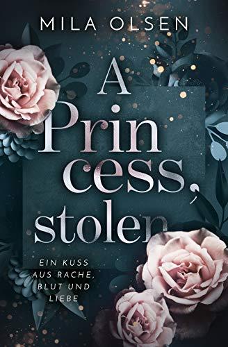 A Princess, stolen (Ein Kuss aus Rache, Blut und Liebe 1)