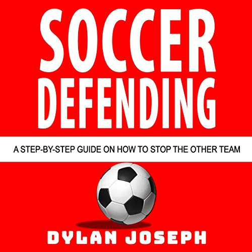 Soccer Defending: A Step-by-Step Guide on How to Stop the Other Team audiobook cover art