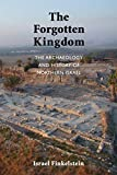 The Forgotten Kingdom: The Archaeology and History of Northern Israel (Ancient Near East Monographs)