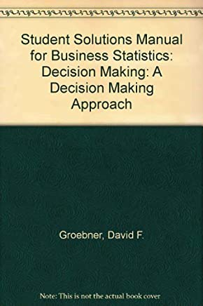 Business Statistics: Decision Making - Student Solutions Manual, 7/E by David F. Groebner (2007-07-02)