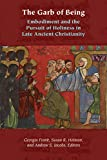 The Garb of Being: Embodiment and the Pursuit of Holiness in Late Ancient Christianity (Orthodox Christianity and Contemporary Thought)