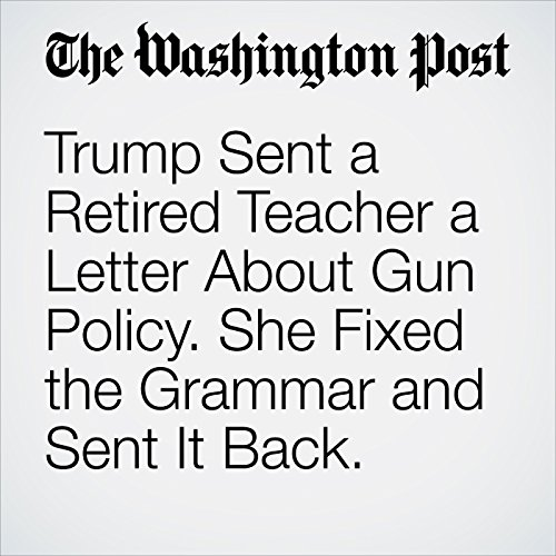 Trump Sent a Retired Teacher a Letter About Gun Policy. She Fixed the Grammar and Sent It Back. copertina