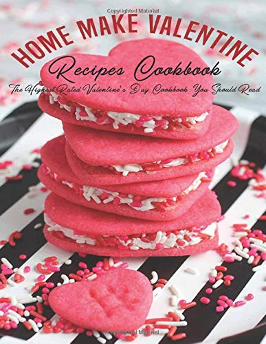 Home Make Valentine Recipes Cookbook: