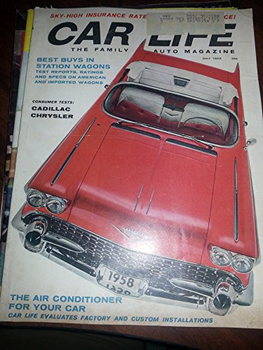 Car Life - Family Auto Magazine May 1958 - Best Buys in Sation Wagons, Consumer Tests Cadillac Chrysler, the Air Conditioner for Your Car - Factory Vs Custom