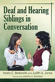 [Marla C. Berkowitz, Judith A. Jonas]のDeaf and Hearing Siblings in Conversation (English Edition)