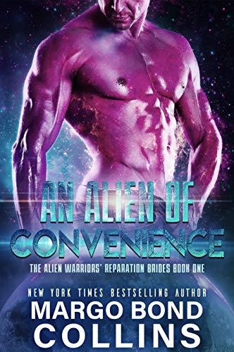 An Alien of Convenience: A Sci Fi Alien Romance (The Alien Warriors' Reparation Brides Book 1) by [Margo Bond Collins]