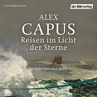 Reisen im Licht der Sterne                   Autor:                                                                                                                                 Alex Capus                               Sprecher:                                                                                                                                 Max Moor                      Spieldauer: 5 Std. und 34 Min.     35 Bewertungen     Gesamt 4,4