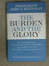 The Burden and the Glory: President John F. Kennedy: The Hopes and Purposes of President Kennedy's Second and Third Year in Office as Revealed in His Public Statements and Addresses