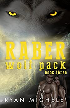 Raber Wolf Pack Book Three by [Ryan Michele]
