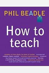 How To Teach: (Phil Beadle's How to Teach Series) Kindle Edition