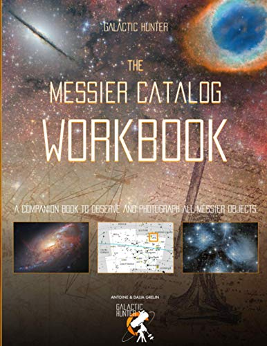 The Messier Catalog Workbook: A Complete guide to assist you on your quest of seeing and capturing all 110 Messier objects.