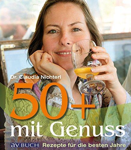 50 plus mit Genuss: Rezepte für die besten Jahre (Kochen und Gesundheit) (German Edition)