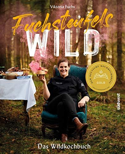 Fuchsteufelswild - Das Wildkochbuch: Ausgezeichnet mit dem Deutschen Kochbuchpreis Gold