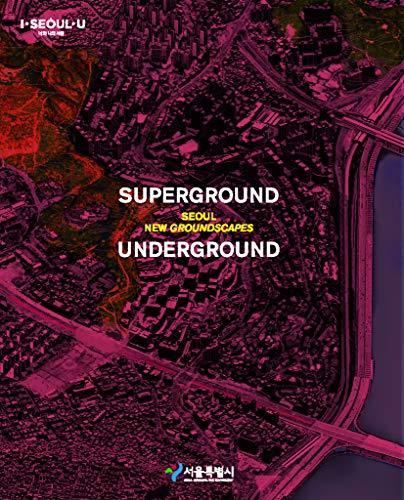 Superground / Underground: Seoul New Groundscapes
