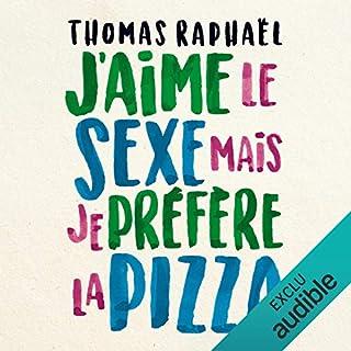 J'aime le sexe, mais je préfère la pizza                   De :                                                                                                                                 Thomas Raphaël                               Lu par :                                                                                                                                 Thomas Raphaël                      Durée : 4 h et 56 min     14 notations     Global 3,3