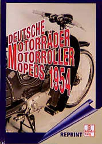 Deutsche Motorräder, Motorroller, Mopeds 1954 (Schrader-Reprint)