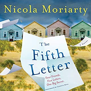 The Fifth Letter                   Written by:                                                                                                                                 Nicola Moriarty                               Narrated by:                                                                                                                                 Candice Moll                      Length: 8 hrs and 24 mins     Not rated yet     Overall 0.0