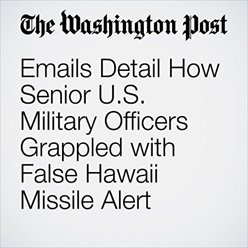 Emails Detail How Senior U.S. Military Officers Grappled with False Hawaii Missile Alert copertina