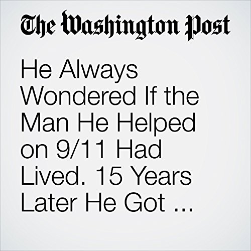He Always Wondered If the Man He Helped on 9/11 Had Lived. 15 Years Later He Got His Answer audiobook cover art