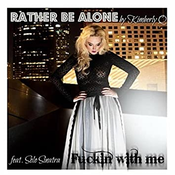 Rather Be Alone (Fuckin' with Me) [feat. Solo Sinatra]