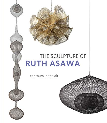 Compare Textbook Prices for The Sculpture of Ruth Asawa, Second Edition: Contours in the Air Second Edition ISBN 9780520304840 by Burgard, Timothy Anglin,Cornell, Daniell