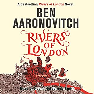 Rivers of London     Rivers of London, Book 1              By:                                                                                                                                 Ben Aaronovitch                               Narrated by:                                                                                                                                 Kobna Holdbrook-Smith                      Length: 10 hrs and 37 mins     7,877 ratings     Overall 4.4