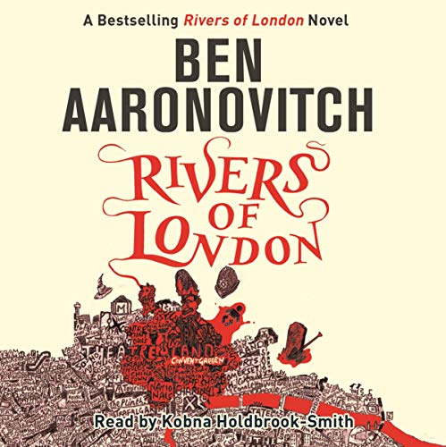 Rivers of London     Rivers of London, Book 1              By:                                                                                                                                 Ben Aaronovitch                               Narrated by:                                                                                                                                 Kobna Holdbrook-Smith                      Length: 10 hrs and 37 mins     651 ratings     Overall 4.5
