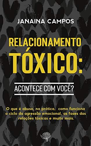 Relacionamentos Tóxicos: acontece com você?: Entenda o que é uma relação tóxica/abusiva, sua dinâmica e se você já viveu alguma