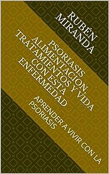 Book's Cover of PSORIASIS ALIMENTACION, TRATAMIENTOS Y VIDA CON ESTA ENFERMEDAD : APRENDER A VIVIR CON LA PSORIASIS Versión Kindle