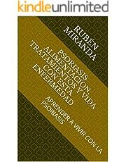 PSORIASIS ALIMENTACION, TRATAMIENTOS Y VIDA CON ESTA ENFERMEDAD : APRENDER A VIVIR CON LA PSORIASIS (Spanish Edition)