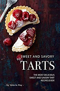 Sweet and Savory Tarts  The Most Delicious Sweet and Savory Tart Recipes Ever!