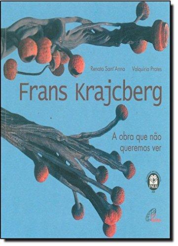 Frans Krajcberg. A Obra que não Queremos Ver