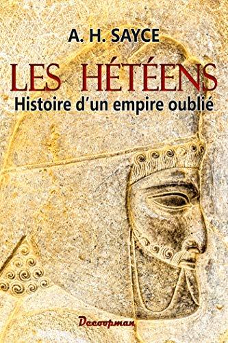 Les Hétéens: Histoire d'un empire oublié