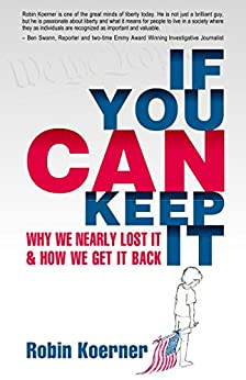 If You Can Keep It: Why We Nearly Lost It & How We Get It Back by [Robin Koerner]