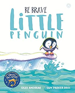 Be Brave Little Penguin by [Giles Andreae, Guy Parker-Rees]