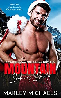 Mountain Seeking Santa: A Moose Mountain Holiday Novella by [Marley Michaels]