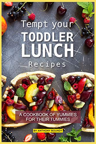 Tempt your Toddler Lunch Recipes: A Cookbook of Yummies for their Tummies (English Edition)