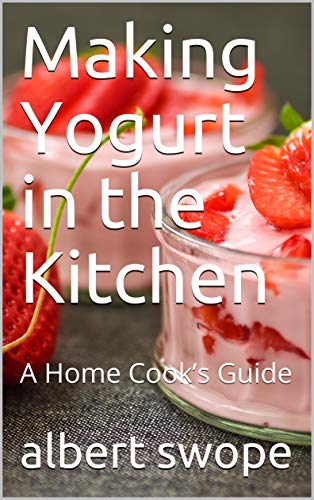 Making Yogurt in the Kitchen: A Home Cook's Guide (English Edition)