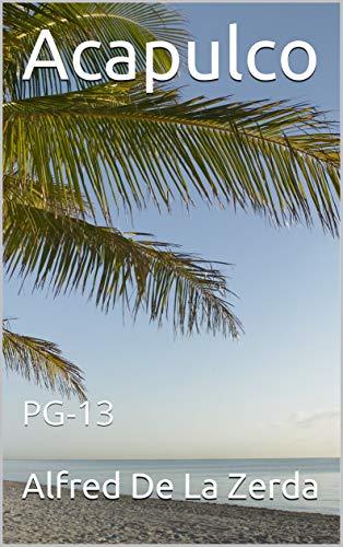 Acapulco: PG-13 (English Edition)