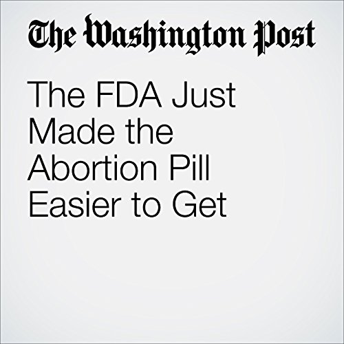 The FDA Just Made the Abortion Pill Easier to Get audiobook cover art