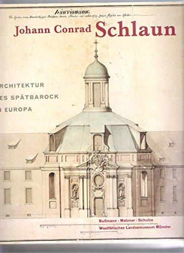 Johann Conrad Schlaun - Architektur des Spätbarock in Europa