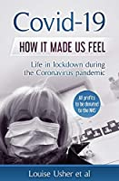 Covid-19 How it made us feel: Life in lockdown during the CoronaVirus pandemic