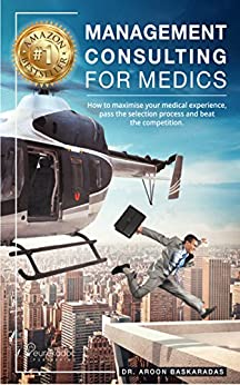 Management Consulting for Medics: How to maximise your medical experience, pass the selection process and beat the competition. (Career Accelerator Series) by [Dr Aroon Baskaradas]