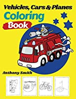 Vehicles, Cars and Planes Coloring Book: Activity Book of Things That Go For Your Family Including (Tram, Pirate Rowboat, Helicopter, Taxi, Bicycle and More...)