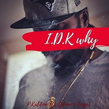 I.D.K Why