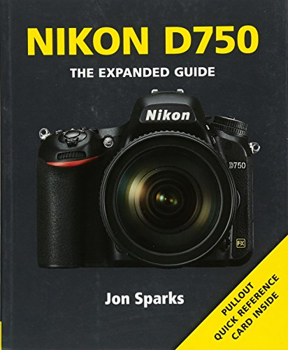 Nikon D750: The Expanded Guide (Expanded Guides)