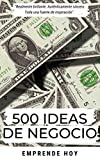500 ideas de negocio: Ideas de negocio para emprender hoy