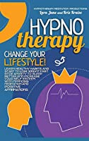 Hypnotherapy: Learn Healthy Habits and Start to Lose Weight Fast, Stop Anxiety to Sleep Better, and Increase Your Self-Esteem with Hypnosis Meditation and Positive Affirmations