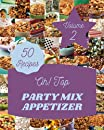 Oh! Top 50 Party Mix Appetizer Recipes Volume 2: Making More Memories in your Kitchen with Party Mix Appetizer Cookbook!