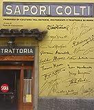 Sapori colti. Passaggi di cultura, tra osterie, ristoranti e trattorie di Roma. Ediz. illustrata